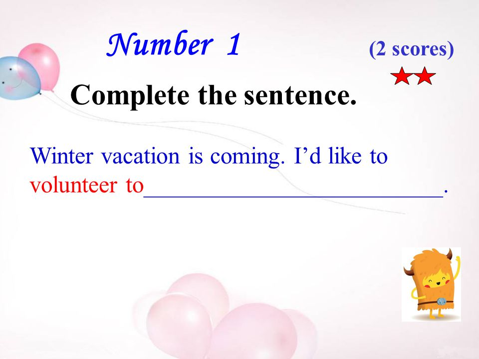 Number 1 Complete the sentence. Winter vacation is coming.