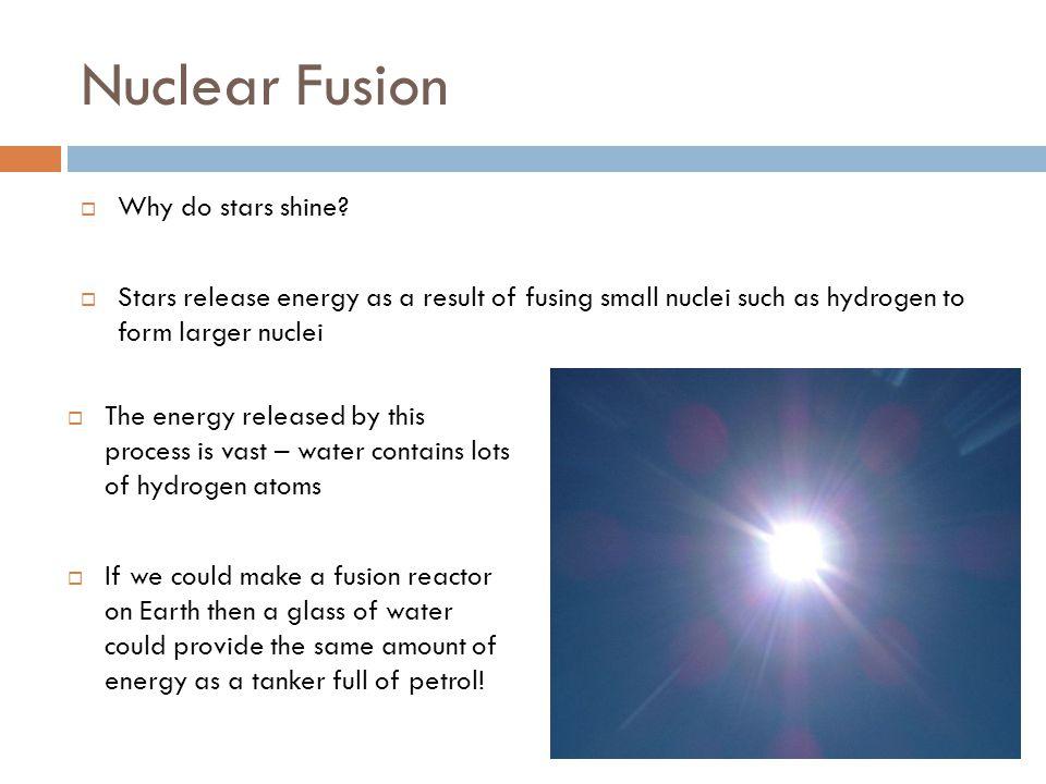 Nuclear Fusion  Why do stars shine.