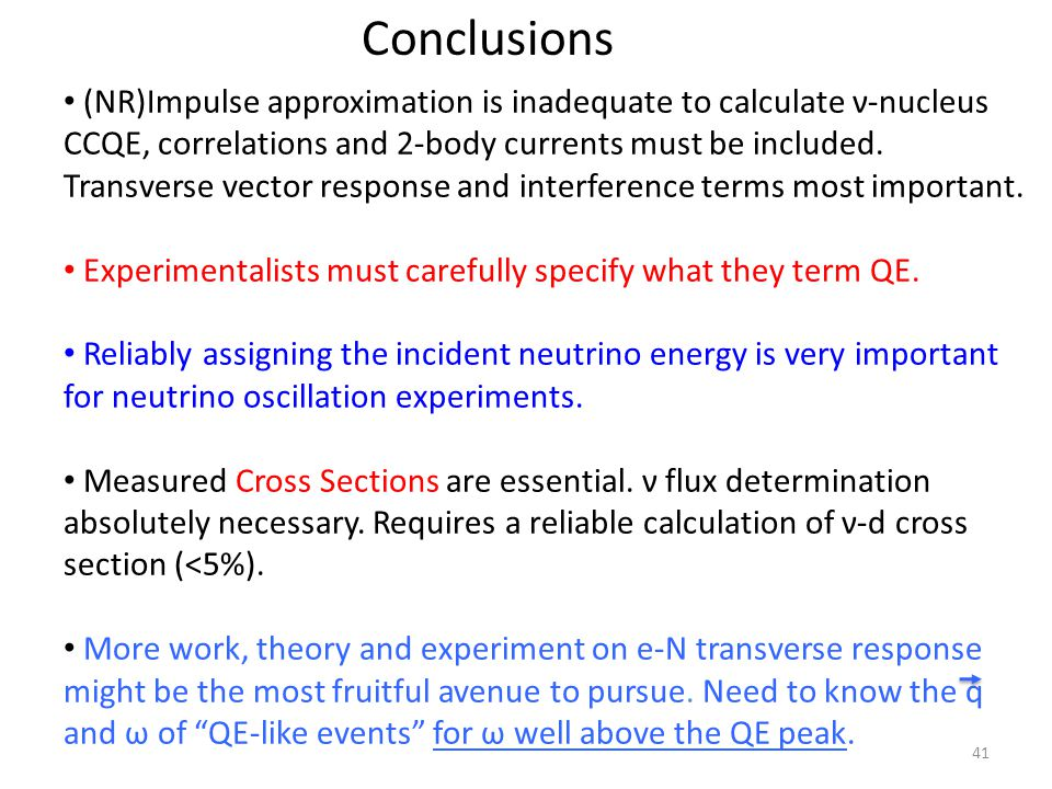 Conclusions (NR)Impulse approximation is inadequate to calculate ν-nucleus CCQE, correlations and 2-body currents must be included.