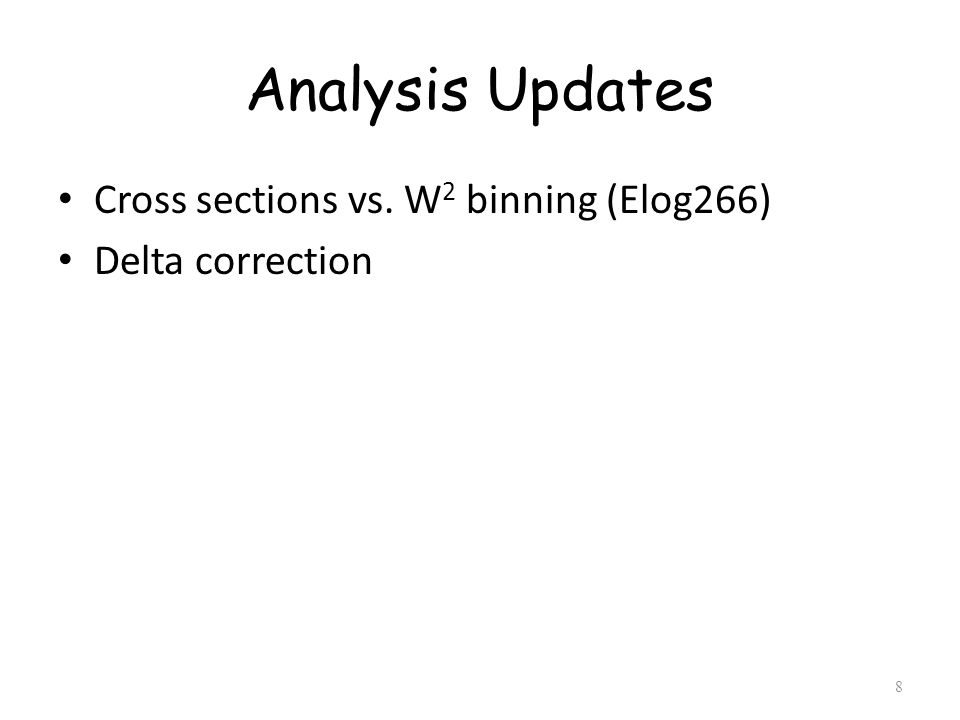 Analysis Updates Cross sections vs. W 2 binning (Elog266) Delta correction 8