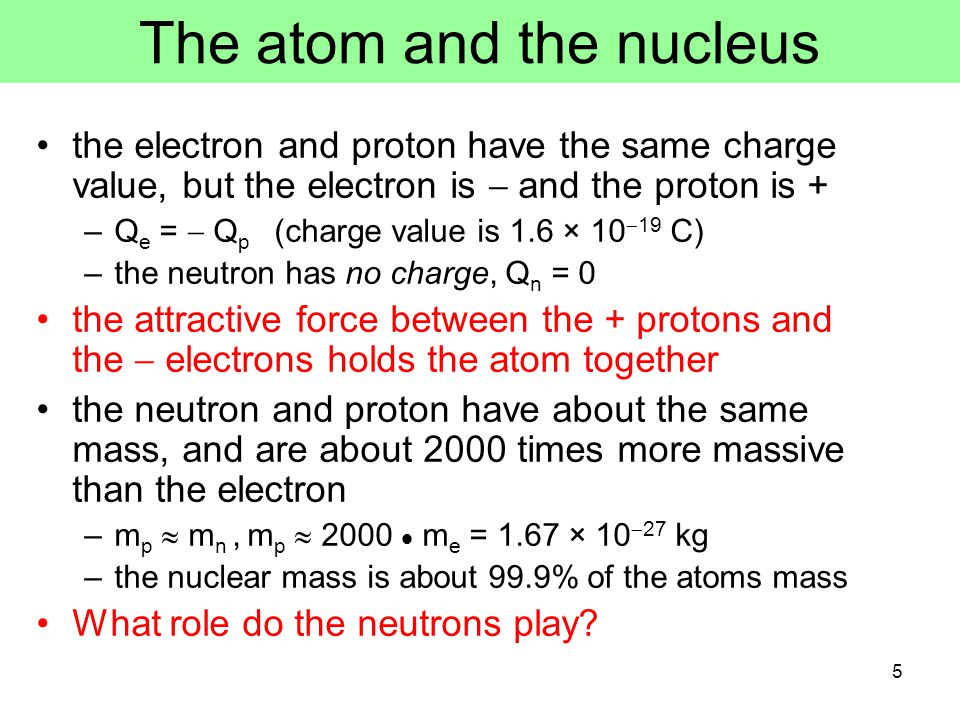 Structure of the nucleus The diameter of the nucleus is about 10  5 times smaller than the diameter of the atom.