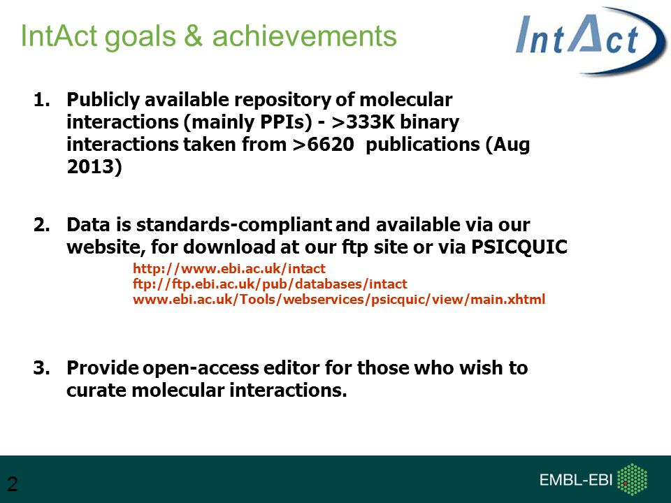 2 1.Publicly available repository of molecular interactions (mainly PPIs) - >333K binary interactions taken from >6620 publications (Aug 2013) 2.Data is standards-compliant and available via our website, for download at our ftp site or via PSICQUIC 3.Provide open-access editor for those who wish to curate molecular interactions.