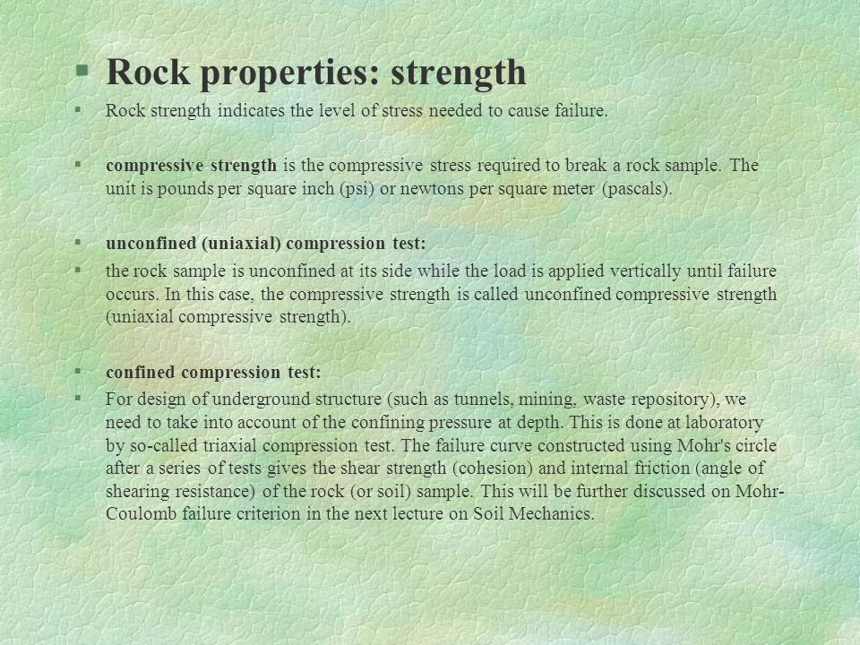 §Rock properties: strength §Rock strength indicates the level of stress needed to cause failure.