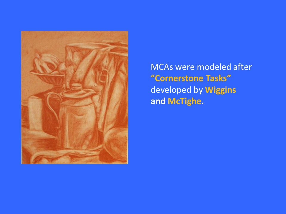 MCAs were modeled after Cornerstone Tasks developed by Wiggins and McTighe.