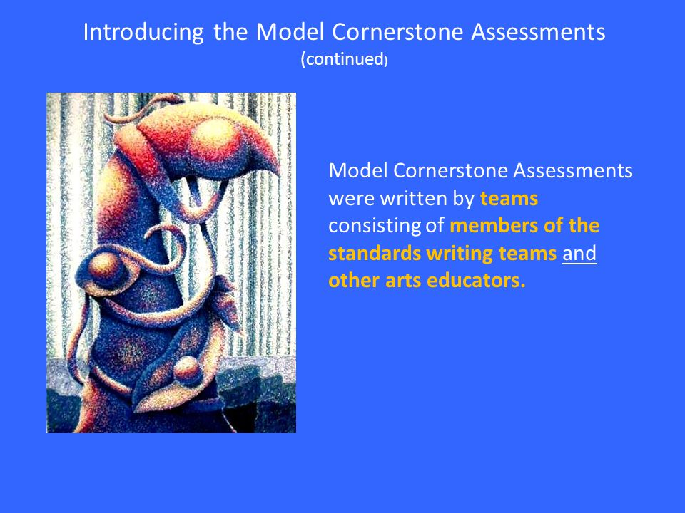Model Cornerstone Assessments were written by teams consisting of members of the standards writing teams and other arts educators.