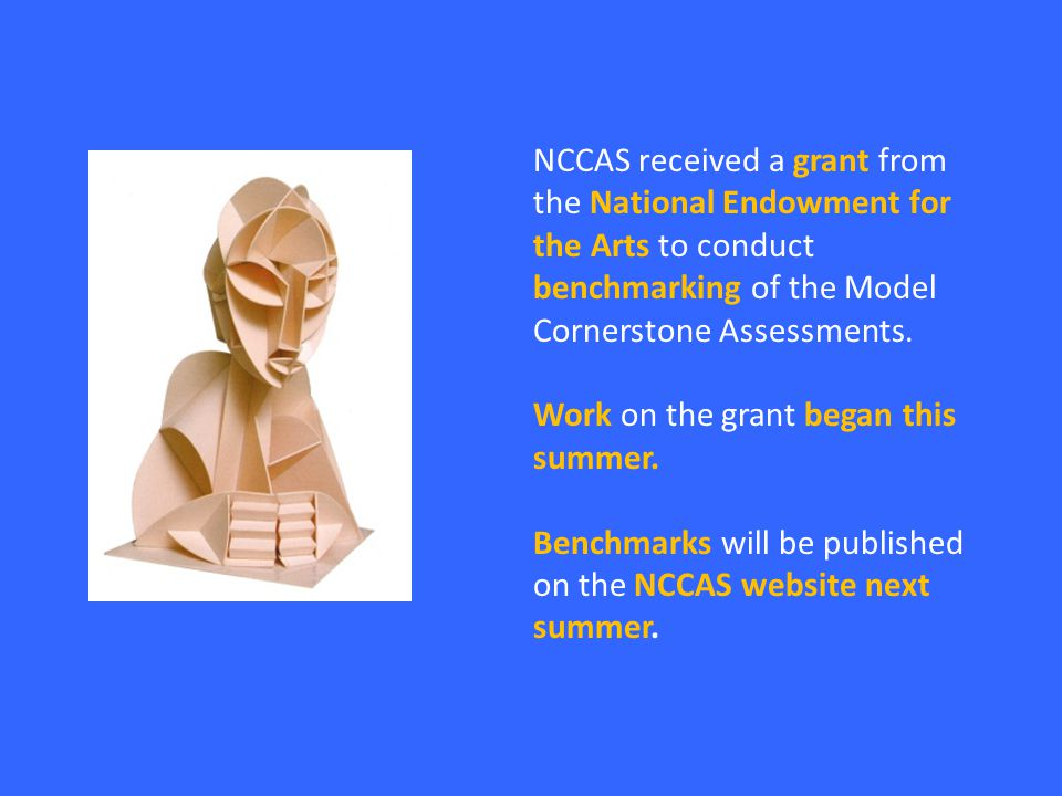 NCCAS received a grant from the National Endowment for the Arts to conduct benchmarking of the Model Cornerstone Assessments.