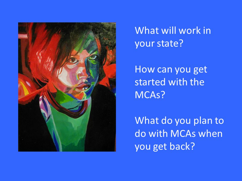 What will work in your state. How can you get started with the MCAs.