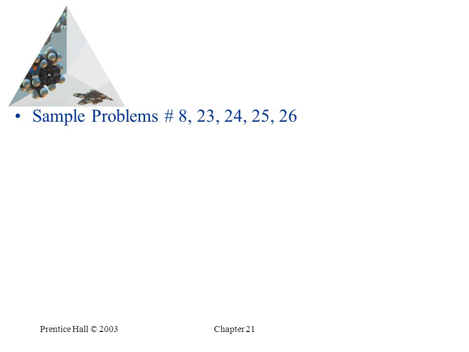 Prentice Hall © 2003Chapter 21 Sample Problems # 8, 23, 24, 25, 26