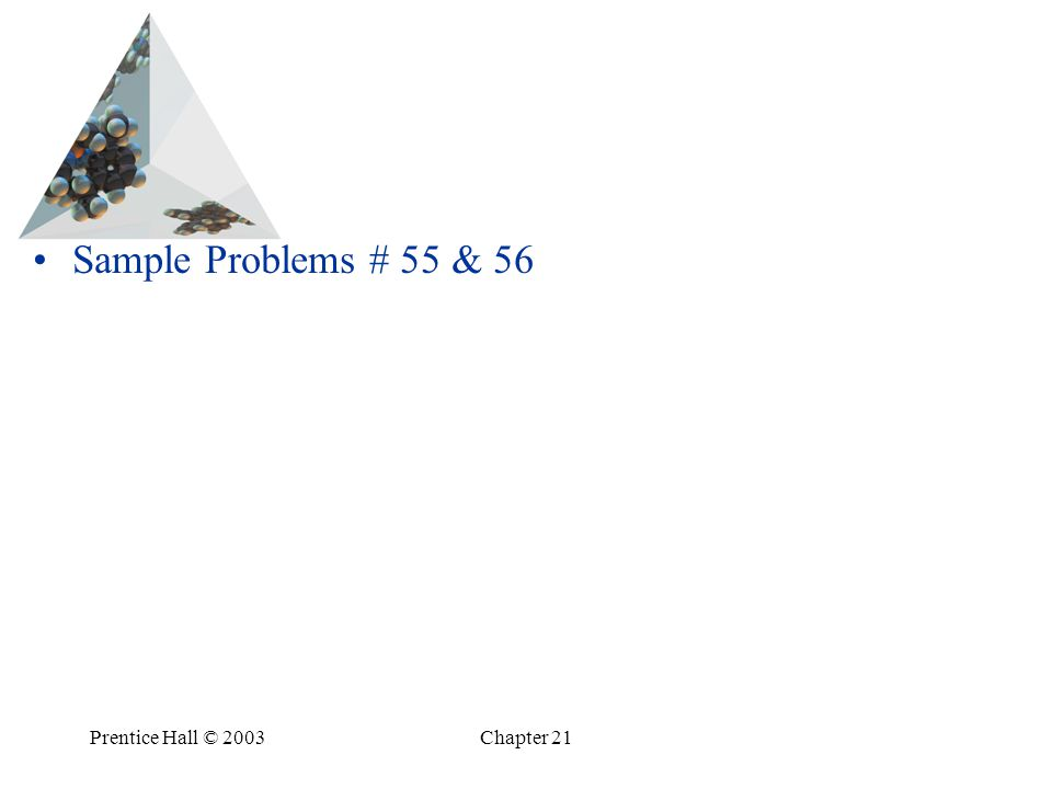 Prentice Hall © 2003Chapter 21 Sample Problems # 55 & 56