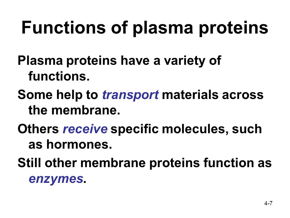 4-7 Functions of plasma proteins Plasma proteins have a variety of functions.