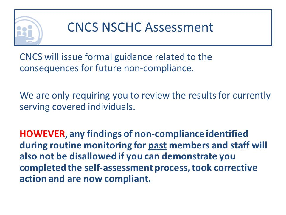 CNCS will issue formal guidance related to the consequences for future non-compliance.