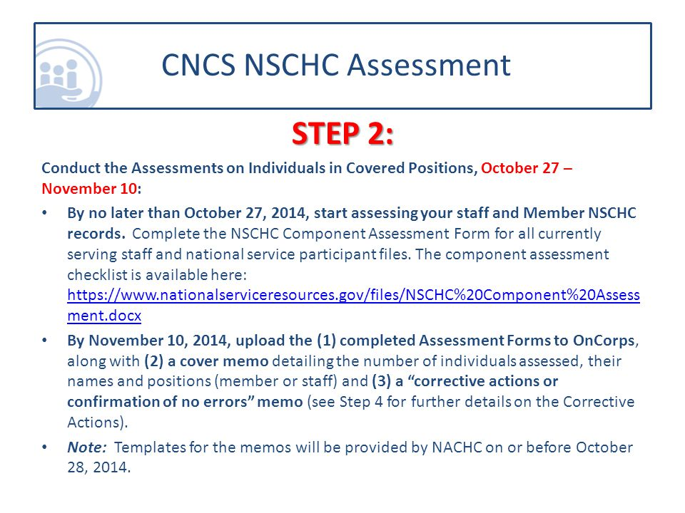 STEP 2: Conduct the Assessments on Individuals in Covered Positions, October 27 – November 10: By no later than October 27, 2014, start assessing your staff and Member NSCHC records.