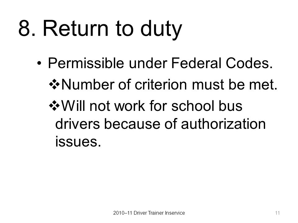 8.Return to duty Permissible under Federal Codes.  Number of criterion must be met.