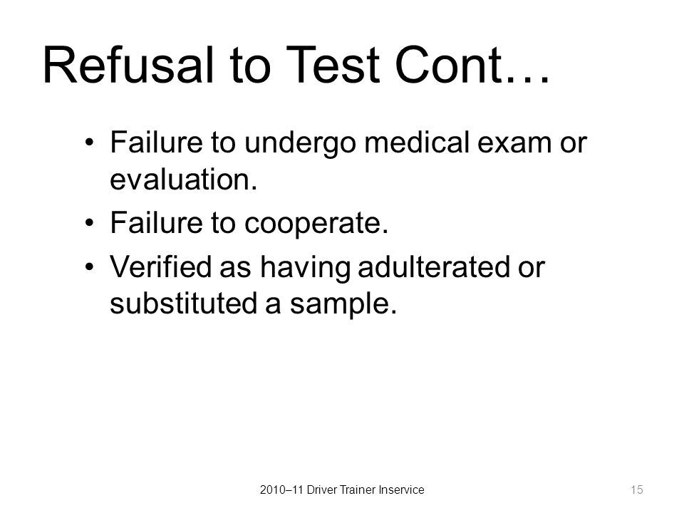 Refusal to Test Cont… Failure to undergo medical exam or evaluation.