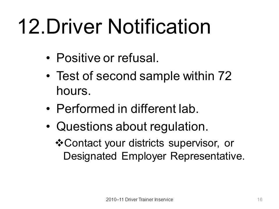 12.Driver Notification Positive or refusal. Test of second sample within 72 hours.