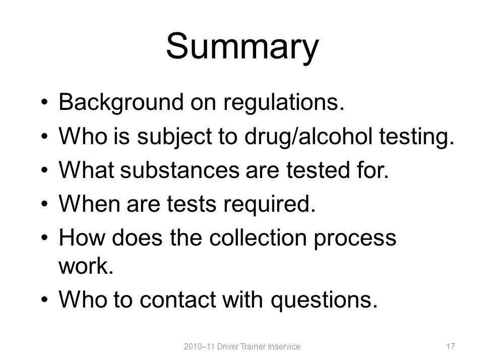 Summary Background on regulations. Who is subject to drug/alcohol testing.