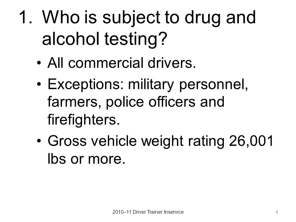 1.Who is subject to drug and alcohol testing. All commercial drivers.