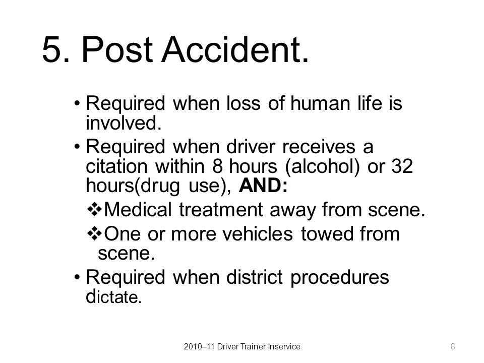 5.Post Accident. Required when loss of human life is involved.