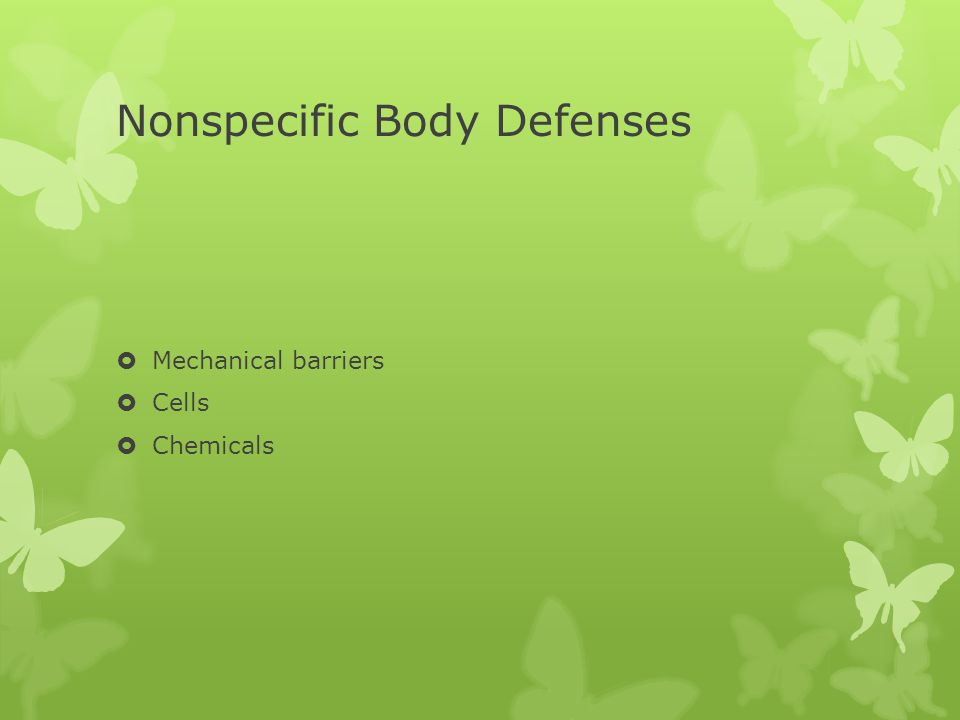 Nonspecific Body Defenses  Mechanical barriers  Cells  Chemicals