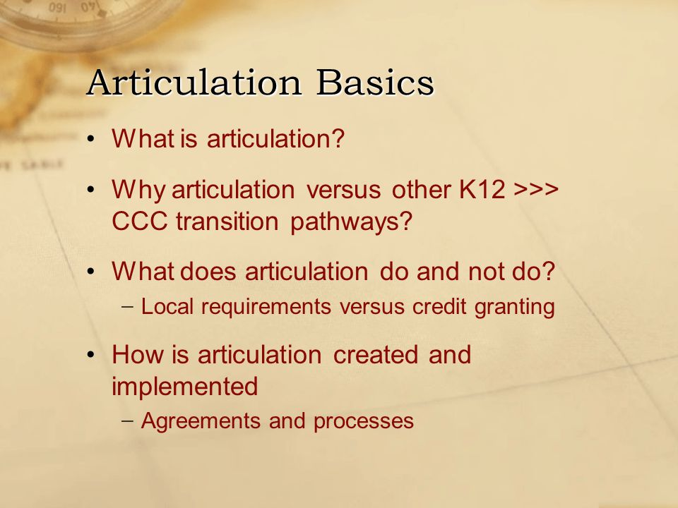 What is articulation. Why articulation versus other K12 >>> CCC transition pathways.