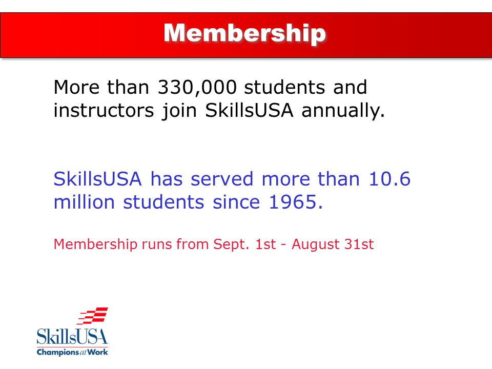 Membership More than 330,000 students and instructors join SkillsUSA annually.