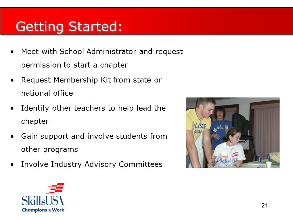 Getting Started: Meet with School Administrator and request permission to start a chapter Request Membership Kit from state or national office Identify other teachers to help lead the chapter Gain support and involve students from other programs Involve Industry Advisory Committees 21