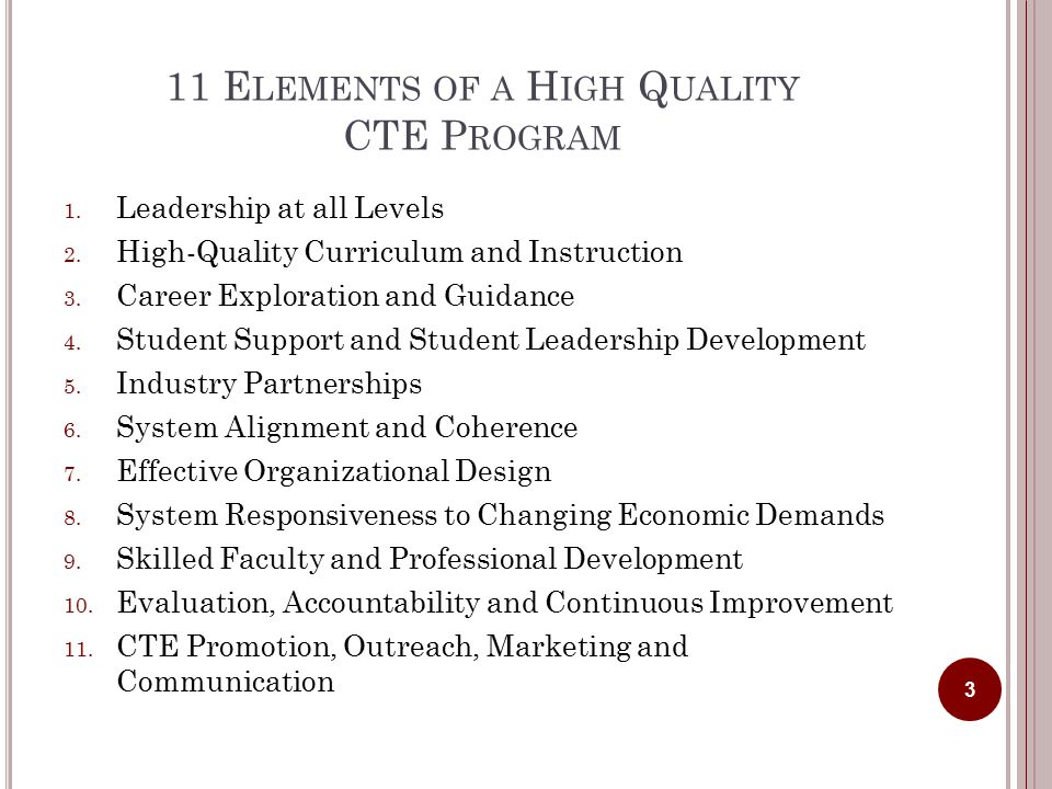 11 E LEMENTS OF A H IGH Q UALITY CTE P ROGRAM 1. Leadership at all Levels 2.