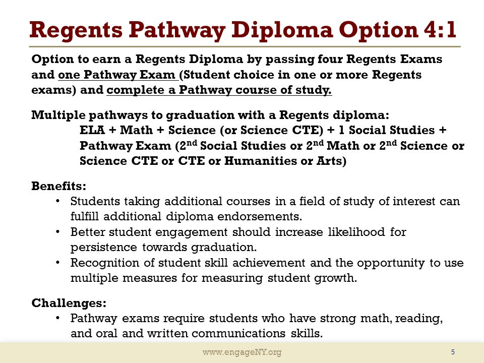 Regents Pathway Diploma Option 4:1 5 Option to earn a Regents Diploma by passing four Regents Exams and one Pathway Exam (Student choice in one or more Regents exams) and complete a Pathway course of study.