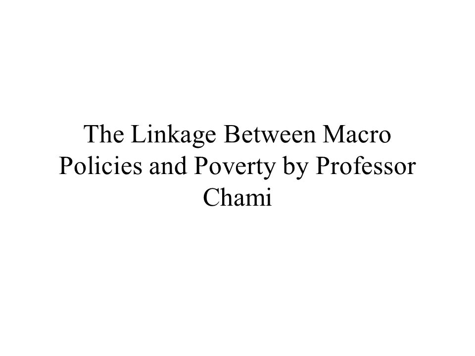 The Linkage Between Macro Policies and Poverty by Professor Chami
