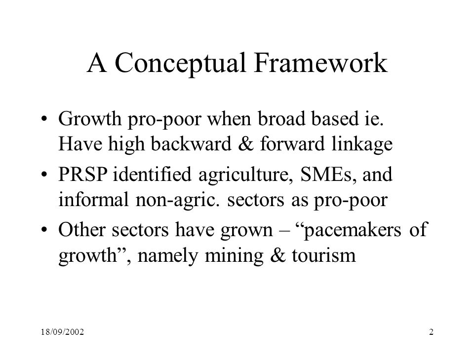 18/09/20022 A Conceptual Framework Growth pro-poor when broad based ie.