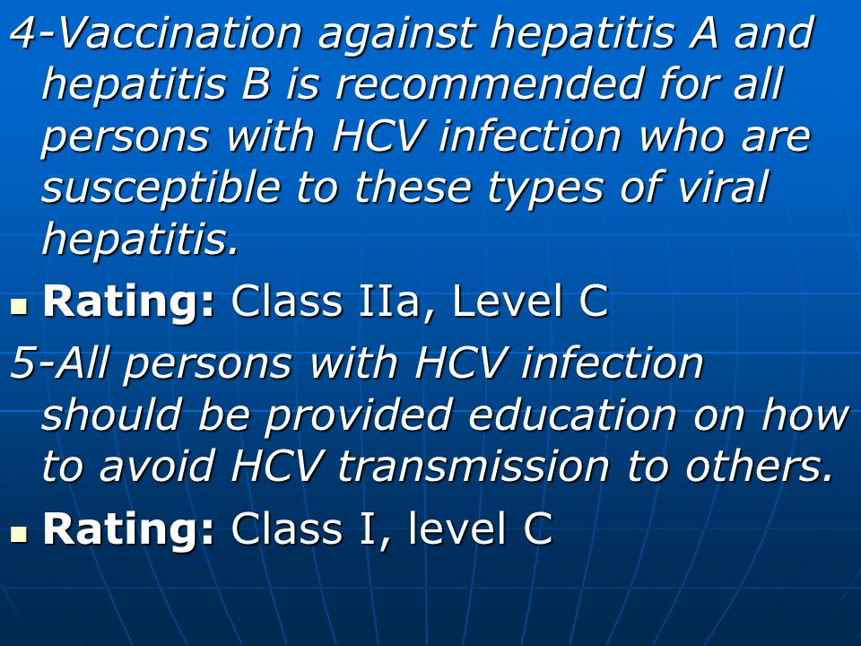 4-Vaccination against hepatitis A and hepatitis B is recommended for all persons with HCV infection who are susceptible to these types of viral hepatitis.