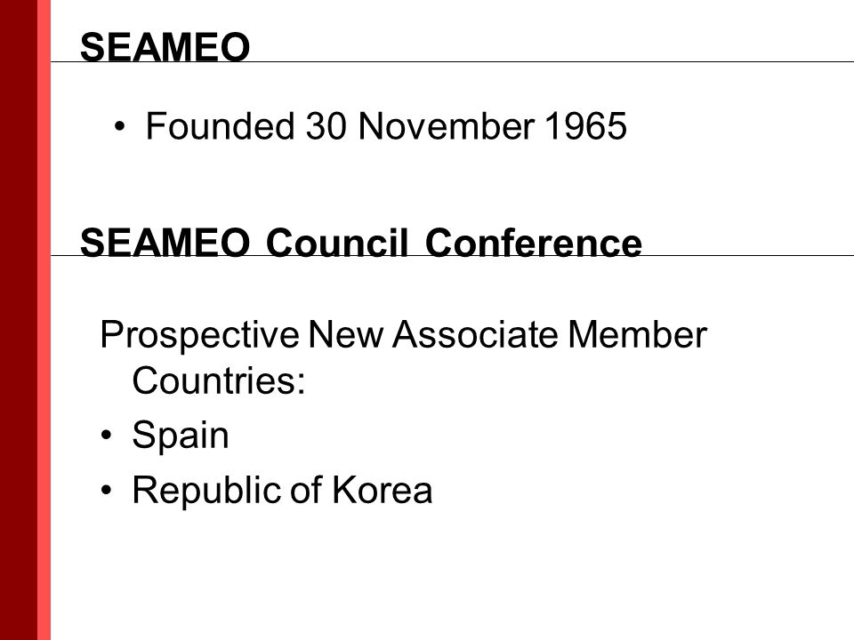Founded 30 November 1965 SEAMEO SEAMEO Council Conference Prospective New Associate Member Countries: Spain Republic of Korea