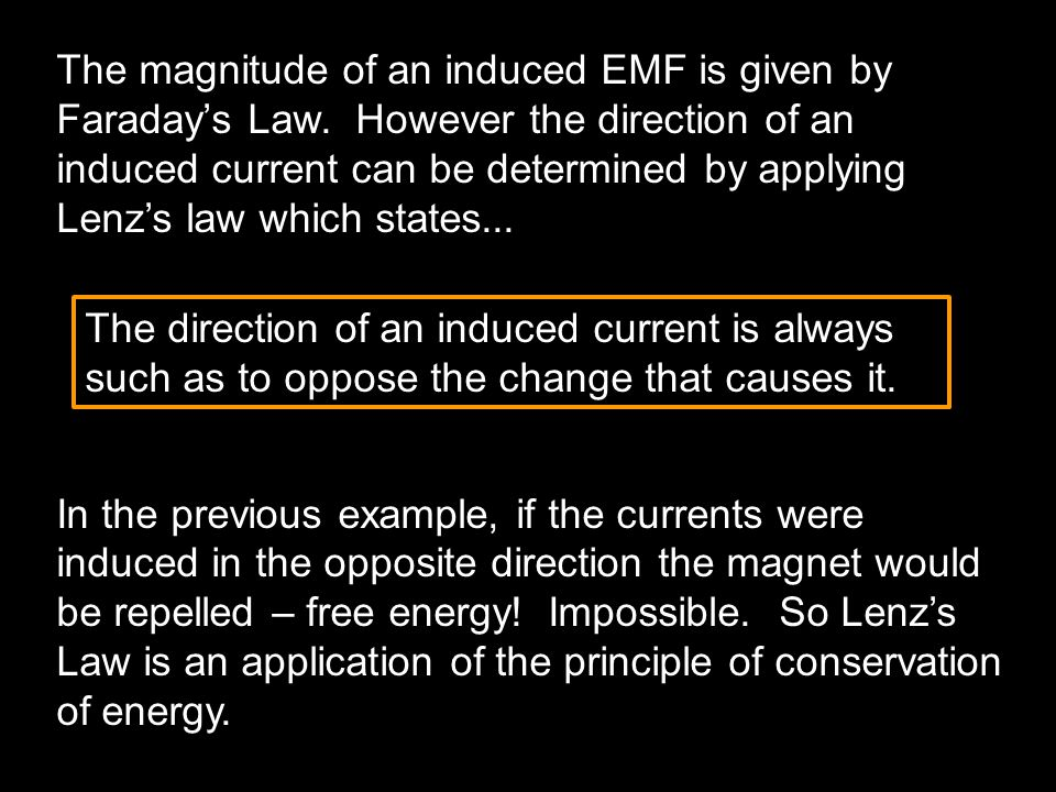 The magnitude of an induced EMF is given by Faraday's Law.