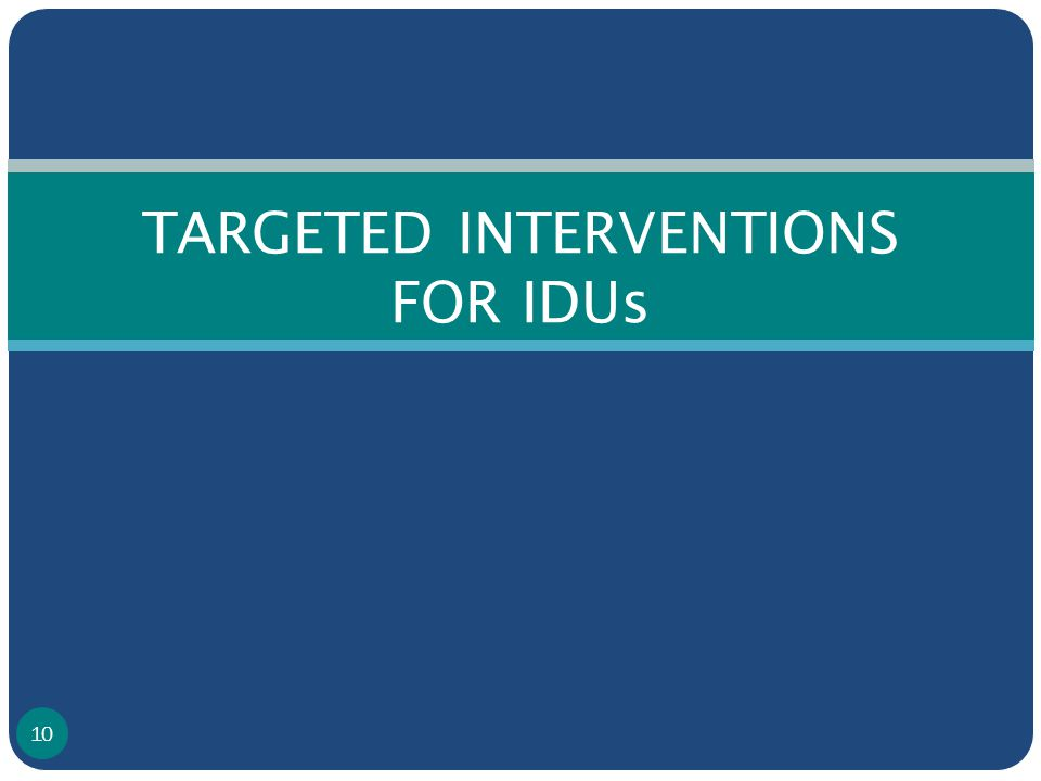 TARGETED INTERVENTIONS FOR IDUs 10