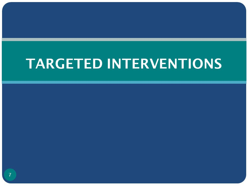 TARGETED INTERVENTIONS 7