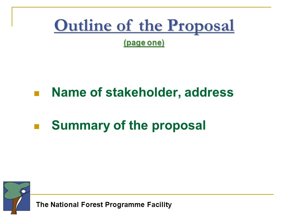 The National Forest Programme Facility Name of stakeholder, address Summary of the proposal Outline of the Proposal (page one)