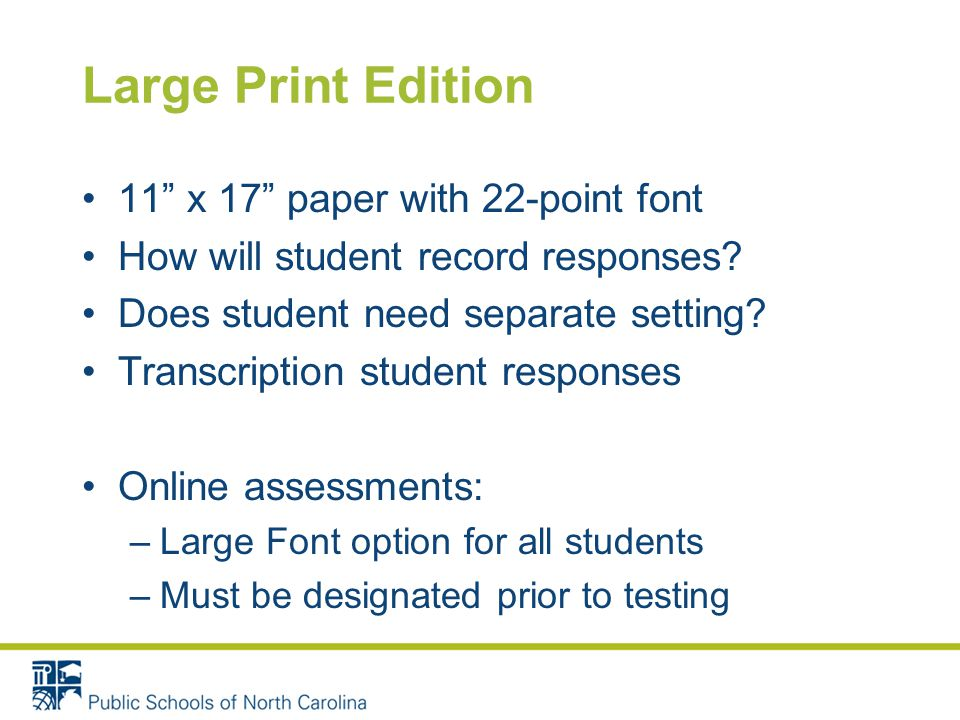 Large Print Edition 11 x 17 paper with 22-point font How will student record responses.