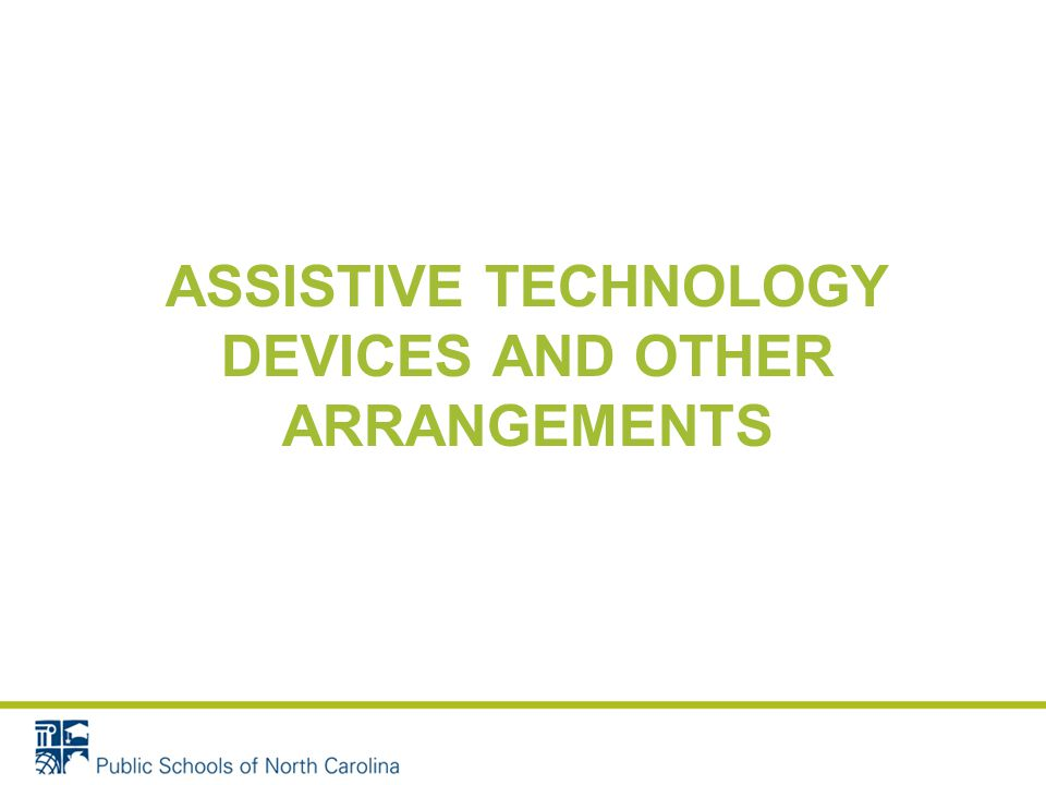 ASSISTIVE TECHNOLOGY DEVICES AND OTHER ARRANGEMENTS