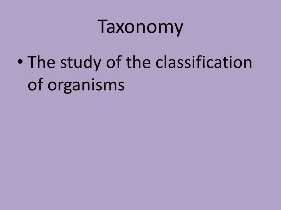 Taxonomy The study of the classification of organisms