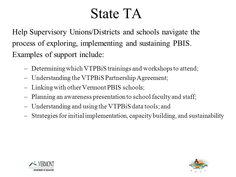 State TA Help Supervisory Unions/Districts and schools navigate the process of exploring, implementing and sustaining PBIS.