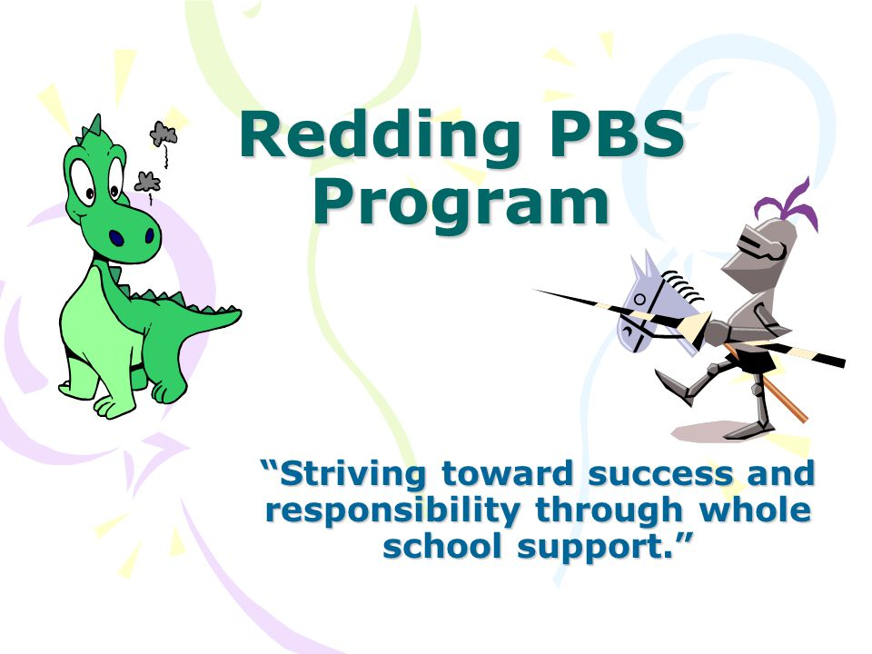 Redding PBS Program Striving toward success and responsibility through whole school support.