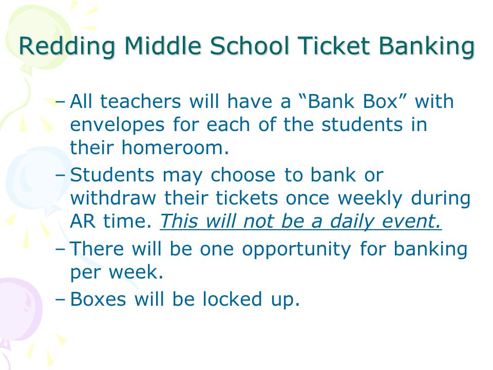 Redding Middle School Ticket Banking –All teachers will have a Bank Box with envelopes for each of the students in their homeroom.