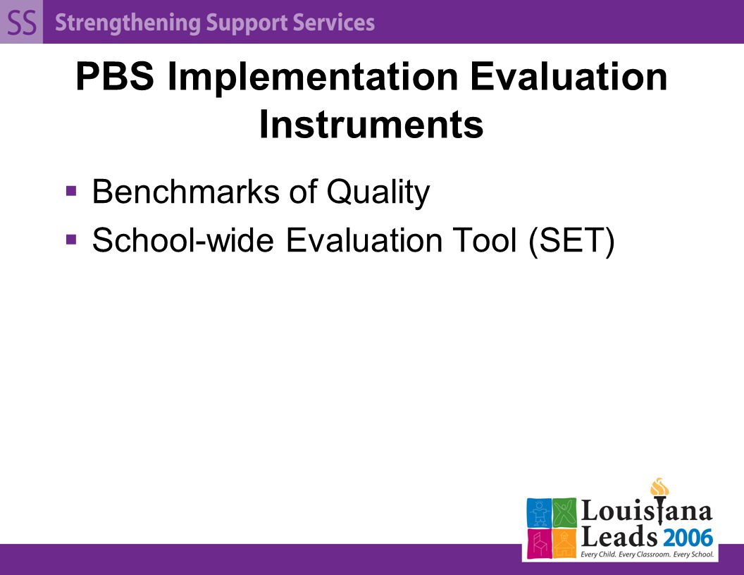 PBS Implementation Evaluation Instruments  Benchmarks of Quality  School-wide Evaluation Tool (SET)