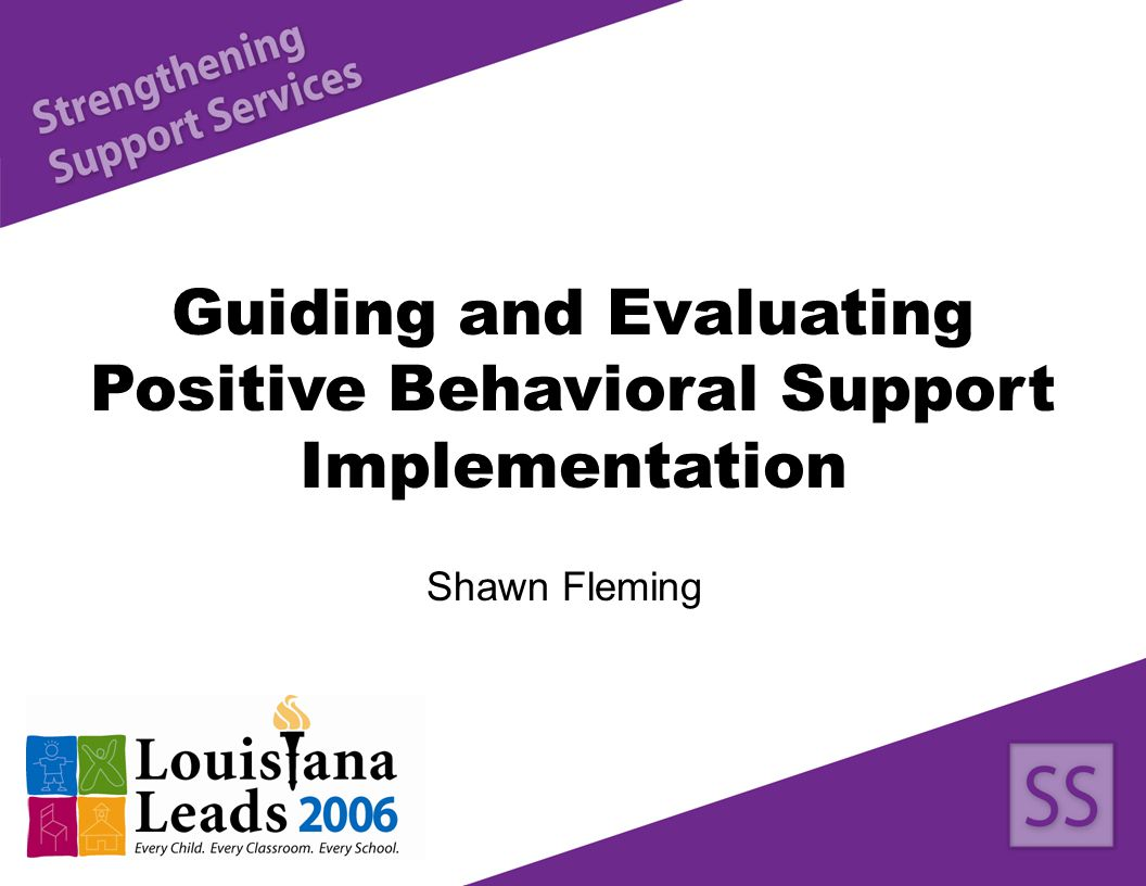 Guiding and Evaluating Positive Behavioral Support Implementation Shawn Fleming