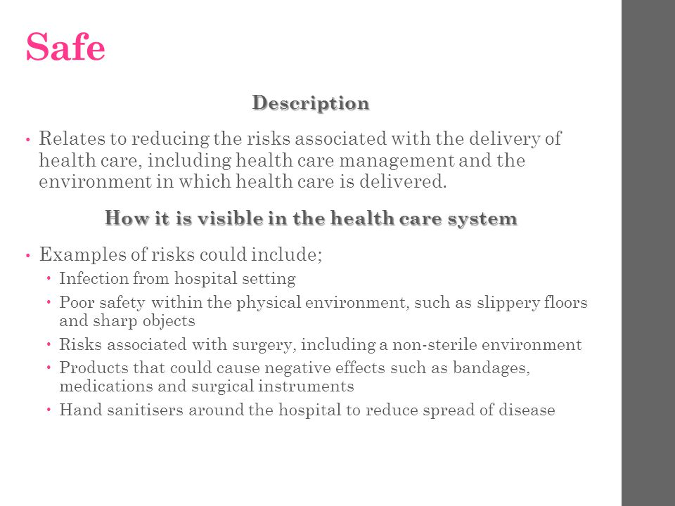 Safe Description Relates to reducing the risks associated with the delivery of health care, including health care management and the environment in which health care is delivered.