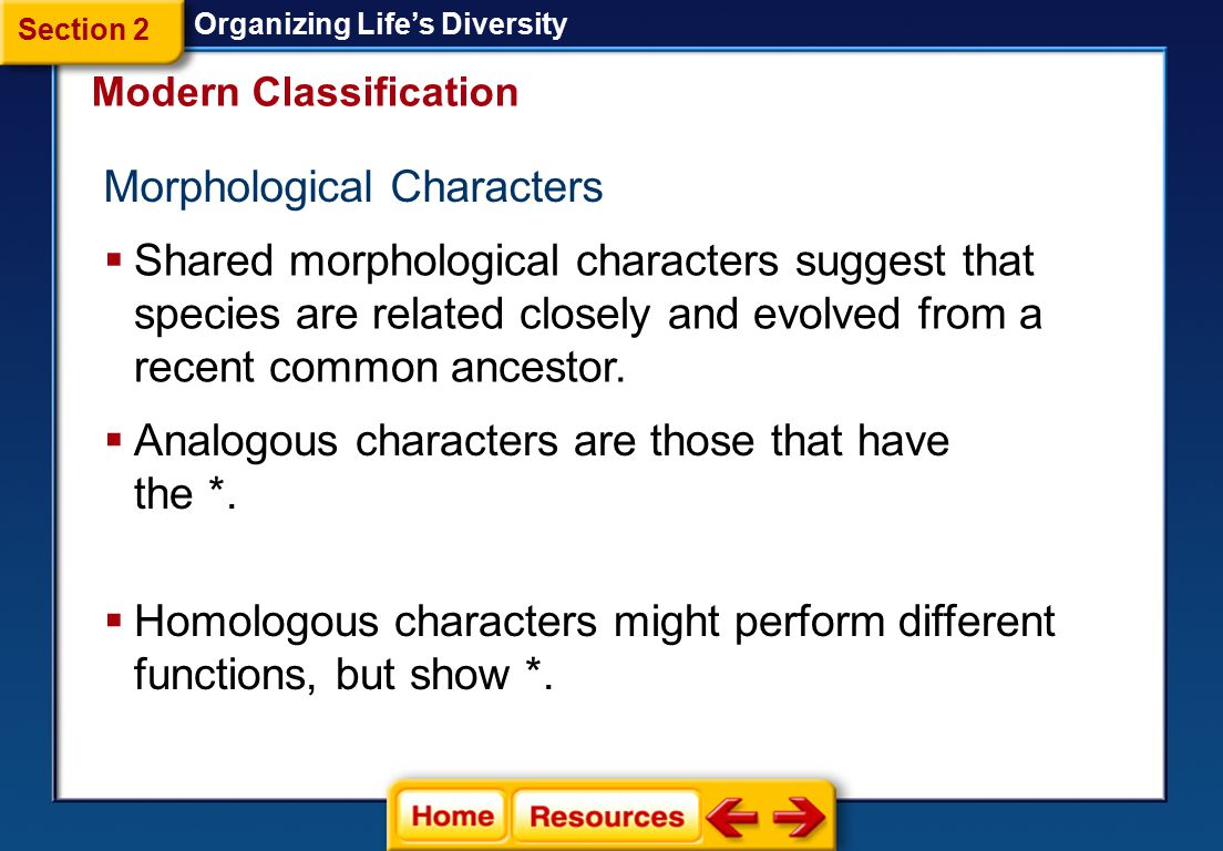 Characters  To classify a species, scientists construct patterns of descent by using characters.
