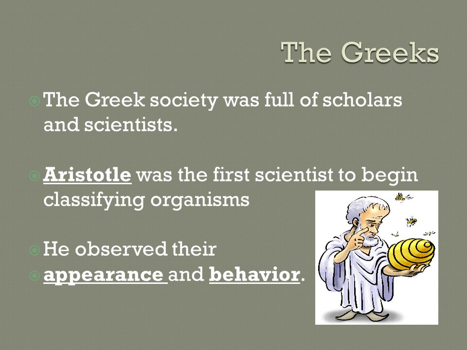  The Greek society was full of scholars and scientists.