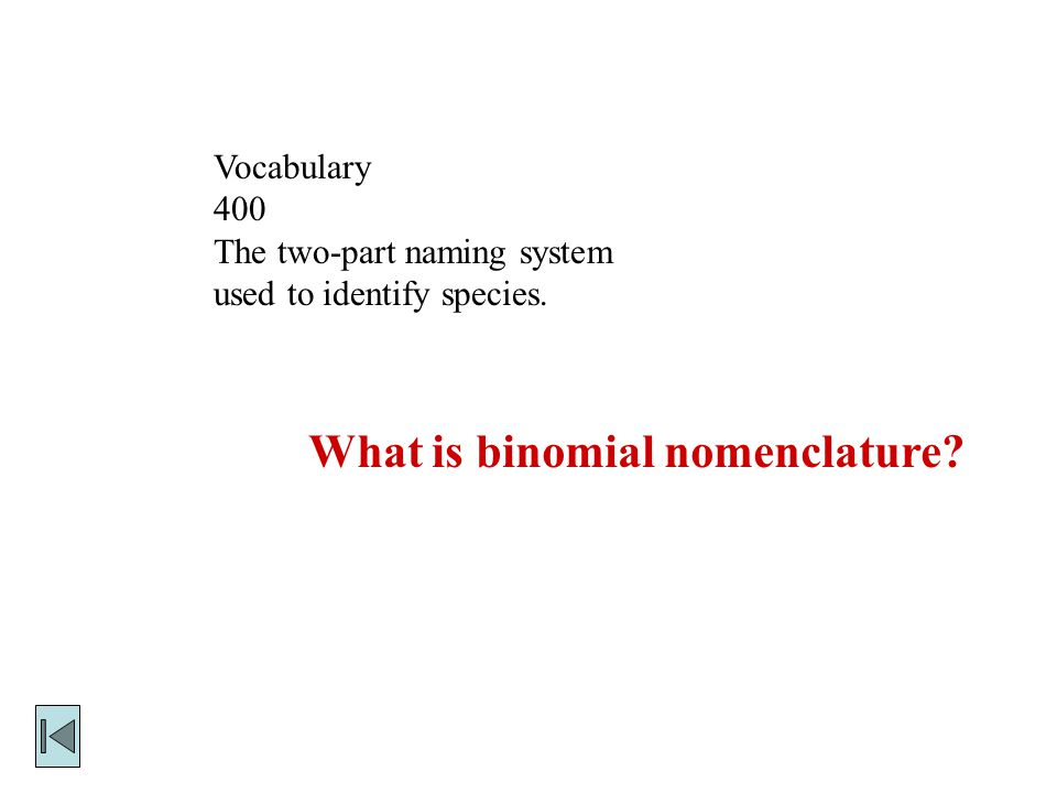 Vocabulary 300 The first part of a binomial name that groups together closely related species.