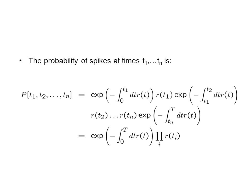 The probability of spikes at times t 1,…t n is:
