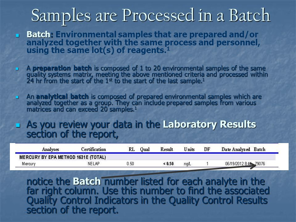 Samples are Processed in a Batch Batch: Batch: Environmental samples that are prepared and/or analyzed together with the same process and personnel, using the same lot(s) of reagents.